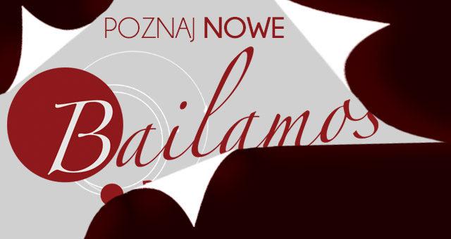 Poznaj NOWE miejsce Bailamos