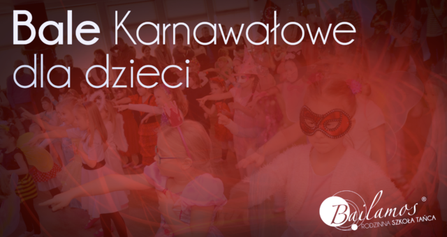 Bale Karnawałowe dla dzieci w Bailamos [GALERIA]
