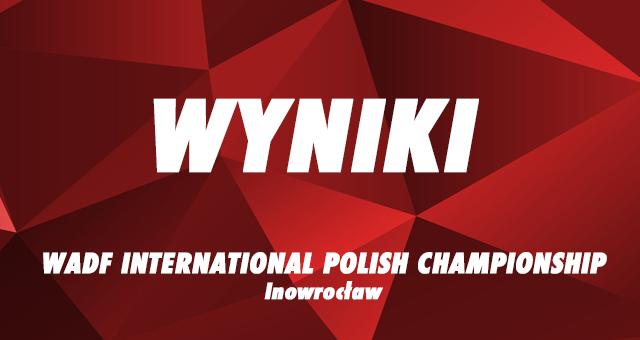 Wyniki WADF International Polish Championship Inowrocław